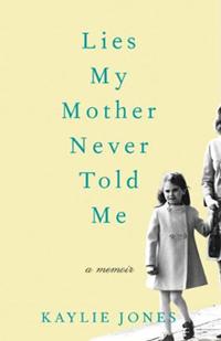 Kaylie Jones's Lies My Mother Never Told Me is getting rave reviews